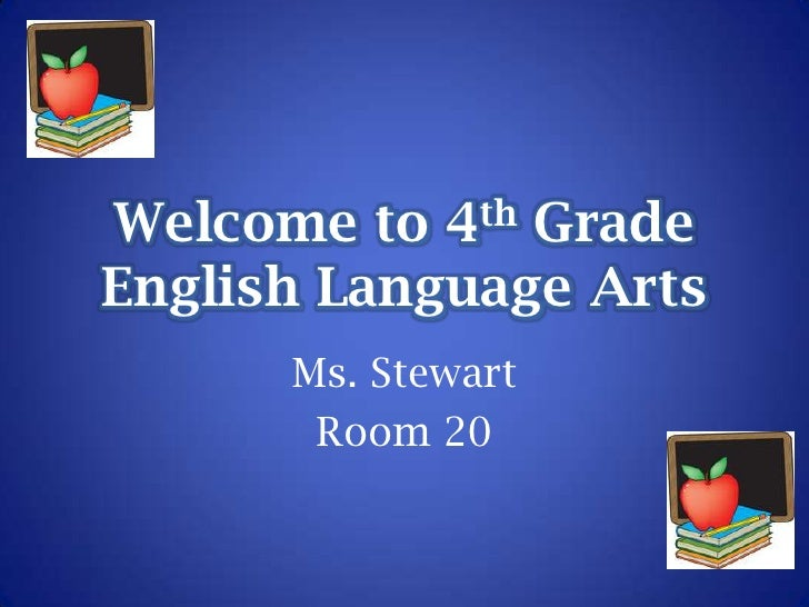 Welcome to 4th Grade English Language Arts<br />Ms. Stewart<br />Room 20<br />