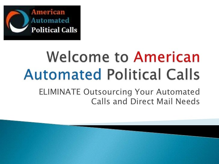 ELIMINATE Outsourcing Your Automated           Calls and Direct Mail Needs