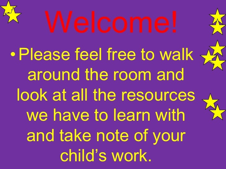 Welcome!• Please feel free to walk   around the room and look at all the resources   we have to learn with   and take note...