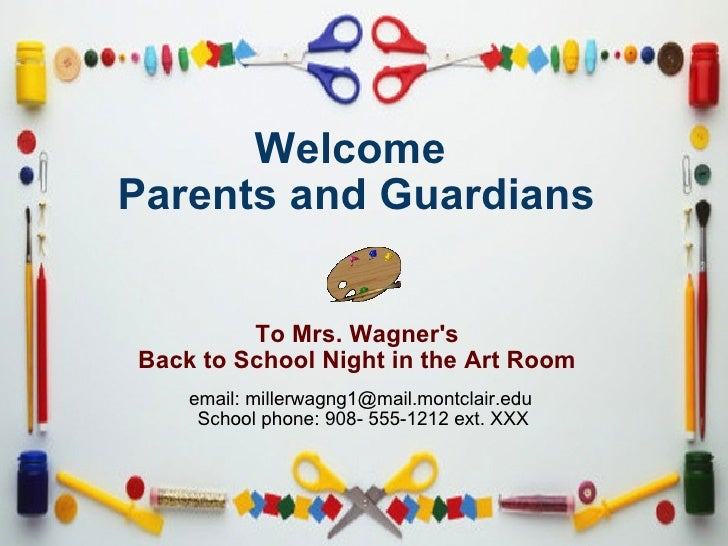 Welcome  Parents and Guardians     To Mrs. Wagner's  Back to School Night in the Art Room email: millerwagng1@mail.mo...