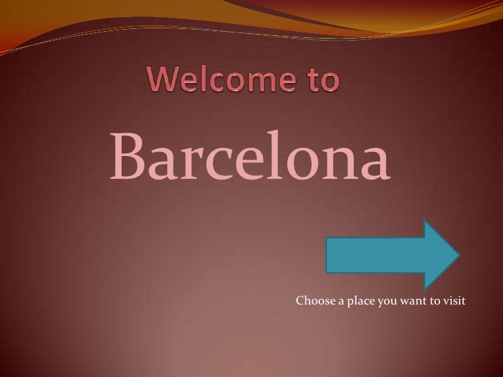 Barcelona      Choose a place you want to visit