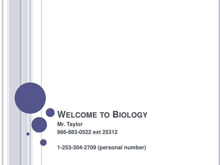 Welcome to Biology<br />Mr. Taylor<br />866-883-0522 ext 25312<br />1-253-304-2709 (personal number)<br />
