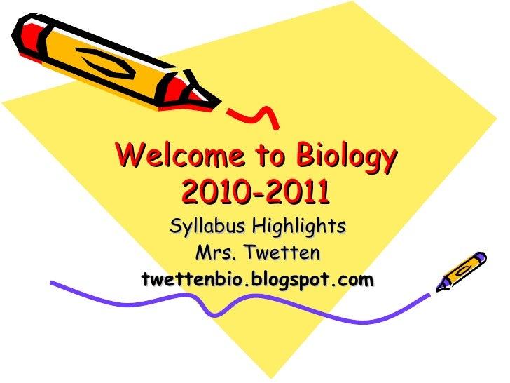 Welcome to Biology 2010-2011 Syllabus Highlights Mrs. Twetten twettenbio.blogspot.com