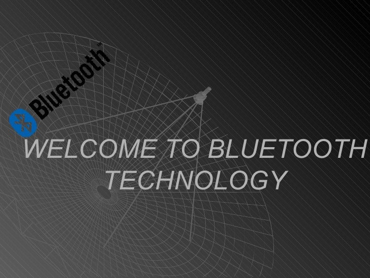 WELCOME TO BLUETOOTH TECHNOLOGY