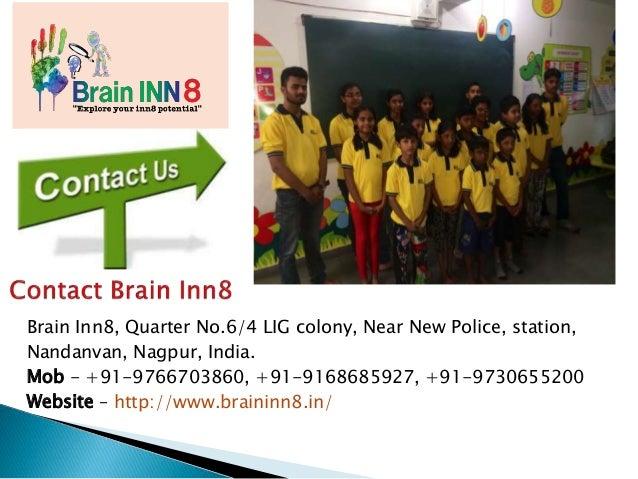 Brain Inn8, Quarter No.6/4 LIG colony, Near New Police, station, Nandanvan, Nagpur, India. Mob - +91-9766703860, +91-91686...