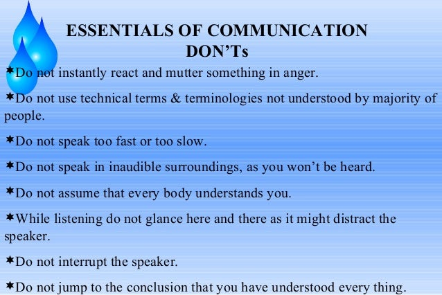 ESSENTIALS OF COMMUNICATION DON'Ts Do not instantly react and mutter something in anger. Do not use technical terms & te...