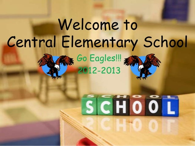 Welcome toCentral Elementary School         Go Eagles!!!         2012-2013