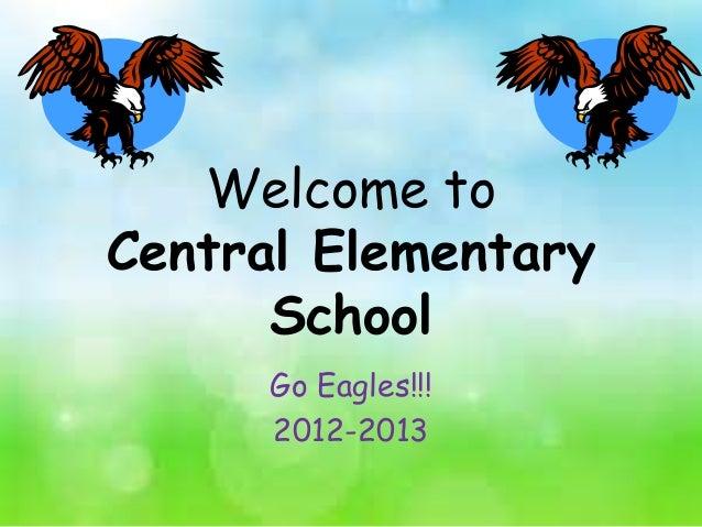 Welcome toCentral ElementarySchoolGo Eagles!!!2012-2013
