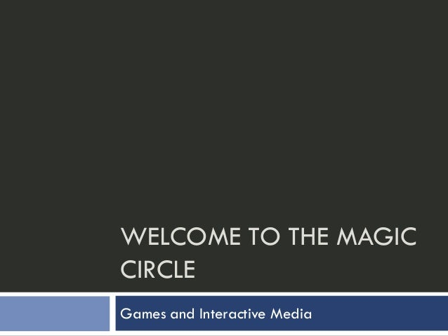 WELCOME TO THE MAGICCIRCLEGames and Interactive Media