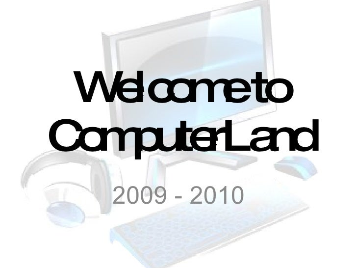 Welcome to ComputerLand 2009 - 2010