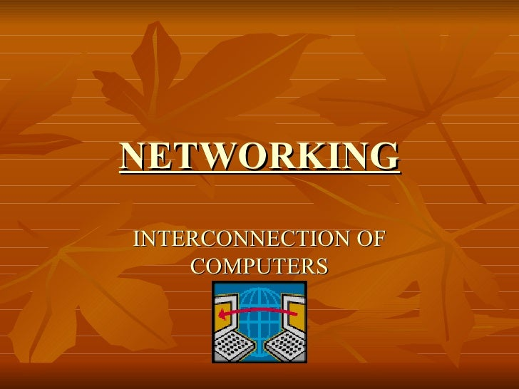 NETWORKING INTERCONNECTION OF COMPUTERS