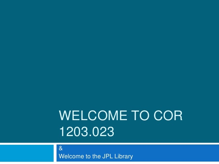 Welcome to COR 1203.023<br />& <br />Welcome to the JPL Library<br />