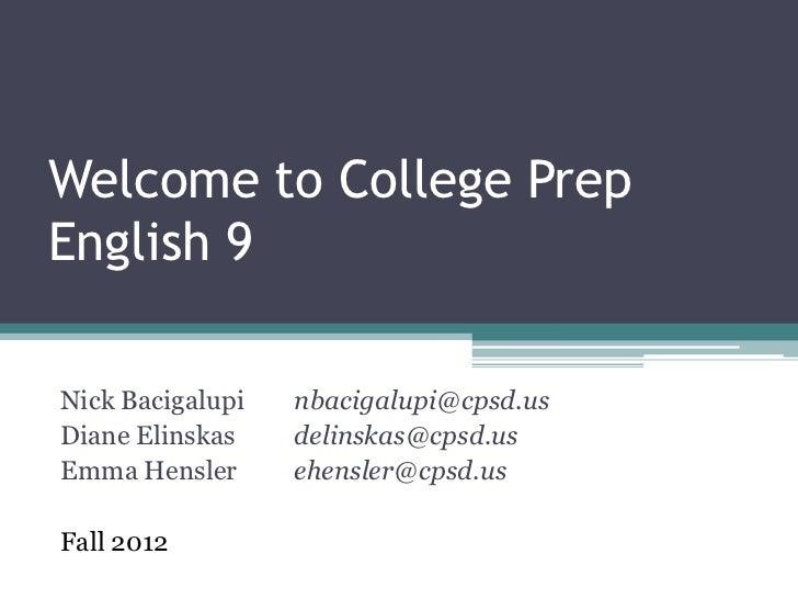 Welcome to College PrepEnglish 9Nick Bacigalupi   nbacigalupi@cpsd.usDiane Elinskas    delinskas@cpsd.usEmma Hensler      ...