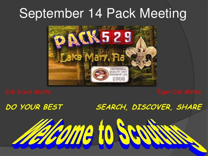 September 14 Pack Meeting<br />Cub Scout Motto<br />DO YOUR BEST<br />Tiger Cub Motto<br />SEARCH, DISCOVER, SHARE<br />We...