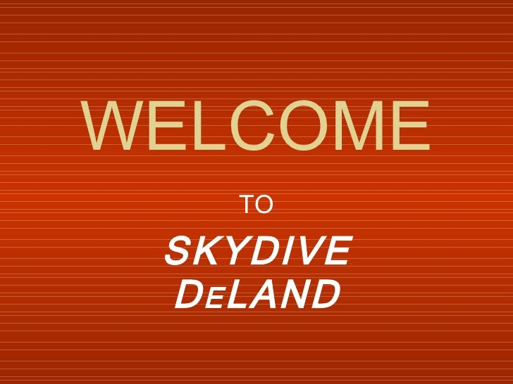 WELCOME TO SKYDIVE D E LAND