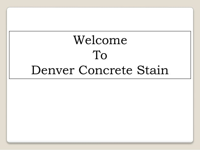 Welcome To Denver Concrete Stain