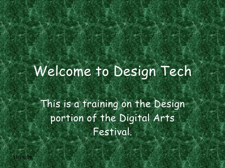 Welcome to Design Tech This is a training on the Design portion of the Digital Arts Festival.