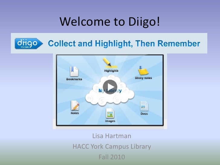 Welcome to Diigo!             Lisa Hartman   HACC York Campus Library            Fall 2010