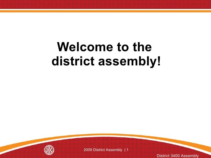 Welcome to the  district assembly! 2009 District Assembly  |