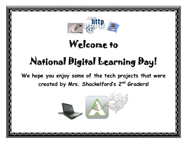 Welcome to   National Digital Learning Day!We hope you enjoy some of the tech projects that were      created by Mrs. Shac...