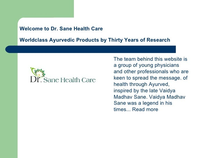 Welcome to Dr. Sane Health Care  Worldclass Ayurvedic Products by Thirty Years of Research <ul><li>The team behind this we...