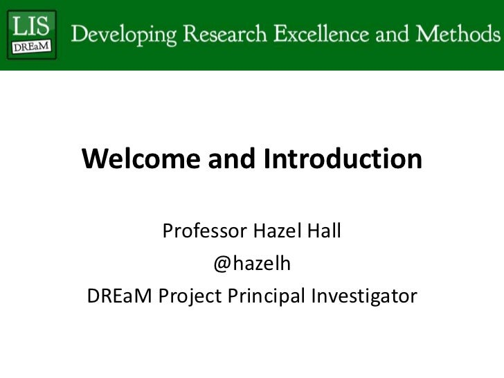 Welcome and Introduction      Professor Hazel Hall            @hazelhDREaM Project Principal Investigator