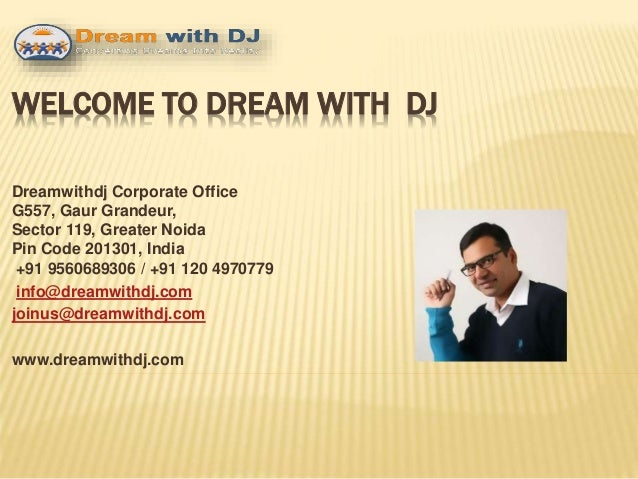 WELCOME TO DREAM WITH DJ Dreamwithdj Corporate Office G557, Gaur Grandeur, Sector 119, Greater Noida Pin Code 201301, Indi...