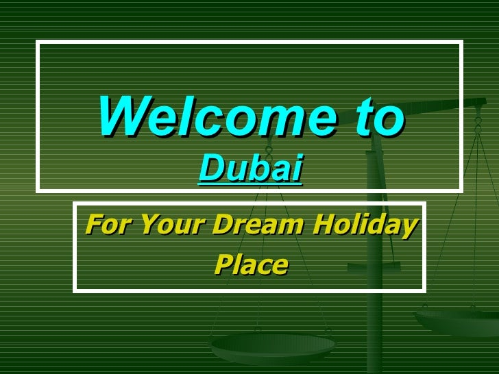 Welcome to  Dubai For Your Dream Holiday Place