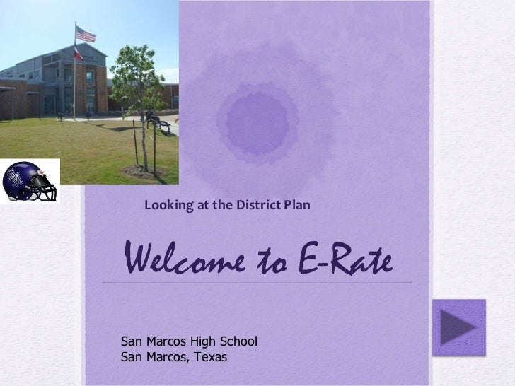 Welcome to E-Rate Looking at the District Plan San Marcos High School San Marcos, Texas