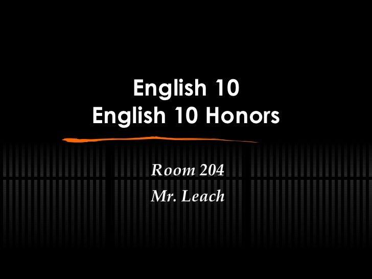 English 10 English 10 Honors Room 204 Mr. Leach