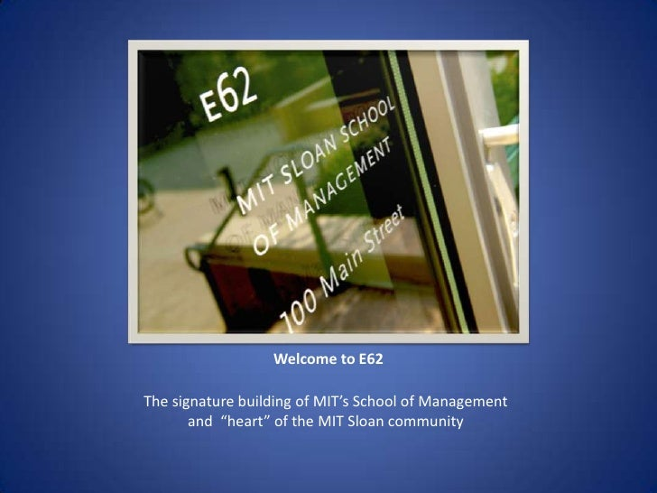 "Welcome to E62<br />The signature building of MIT's School of Management and  ""heart"" of the MIT Sloan community<br />"