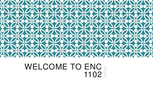 WELCOME TO ENC 1102