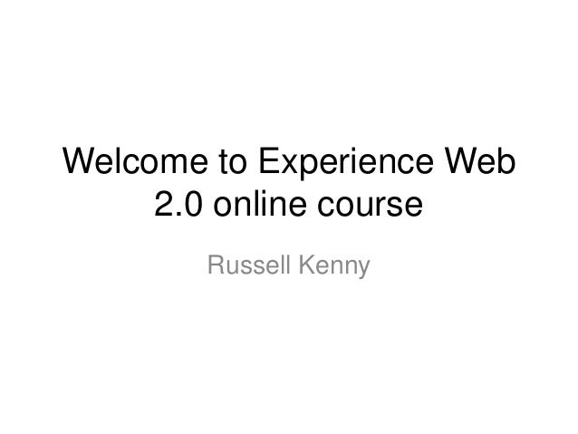 Welcome to Experience Web 2.0 online course Russell Kenny