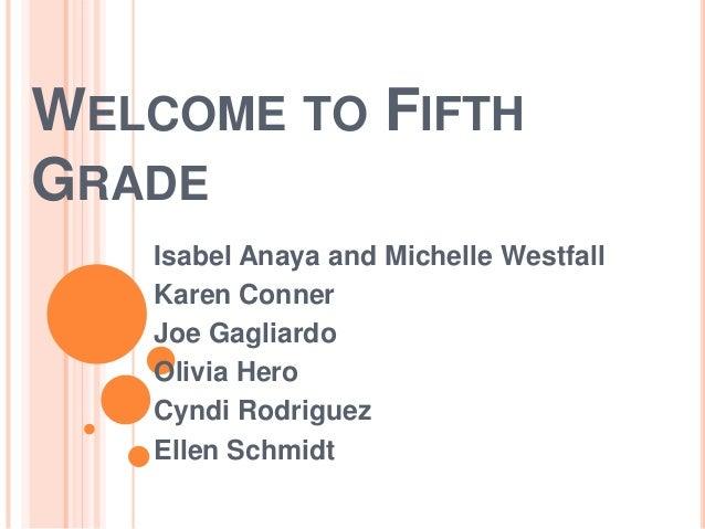 WELCOME TO FIFTH GRADE Isabel Anaya and Michelle Westfall Karen Conner Joe Gagliardo Olivia Hero Cyndi Rodriguez Ellen Sch...