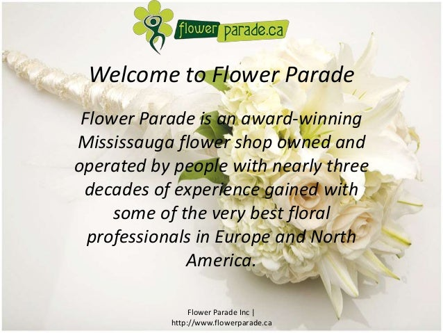 Welcome to Flower Parade  Flower Parade is an award-winning  Mississauga flower shop owned and  operated by people with ne...