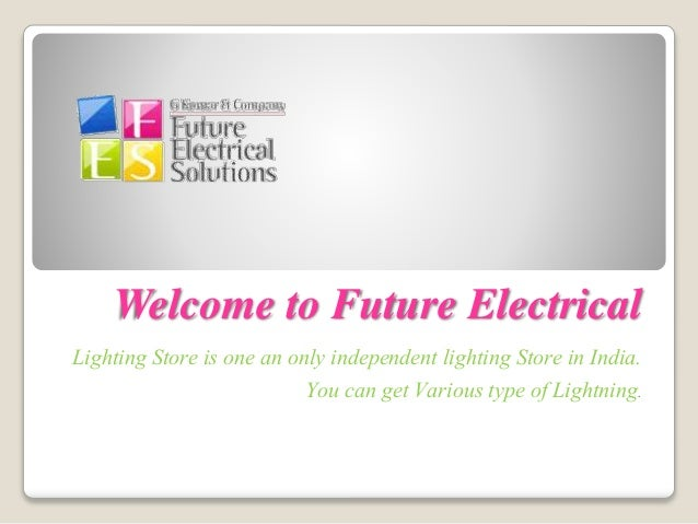 Welcome to Future Electrical Lighting Store is one an only independent lighting Store in India. You can get Various type o...