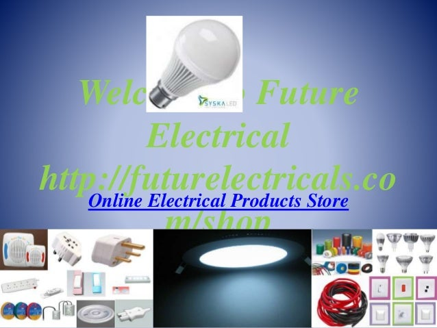 Welcome to Future Electrical http://futurelectricals.co m/shop Online Electrical Products Store