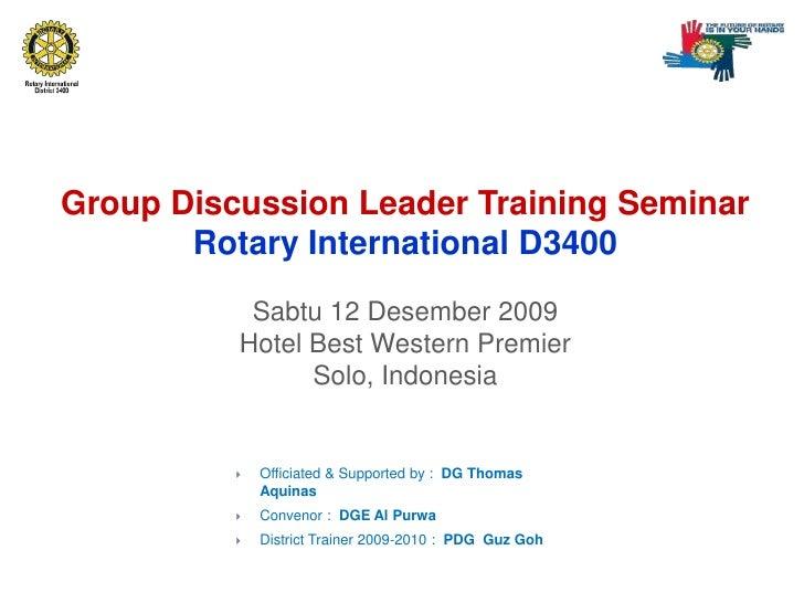 Group Discussion Leader Training SeminarRotary International D3400 Sabtu 12 Desember 2009Hotel Best Western PremierSolo, I...