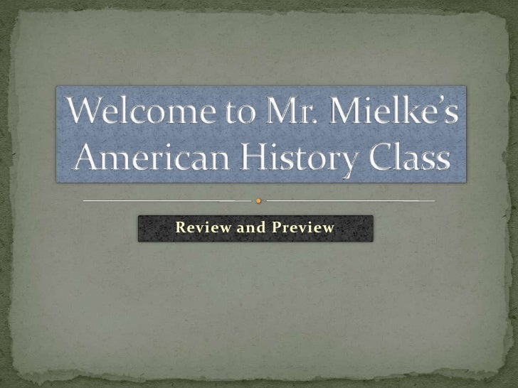 Welcome to Mr. Mielke'sAmerican History Class<br />Review and Preview<br />