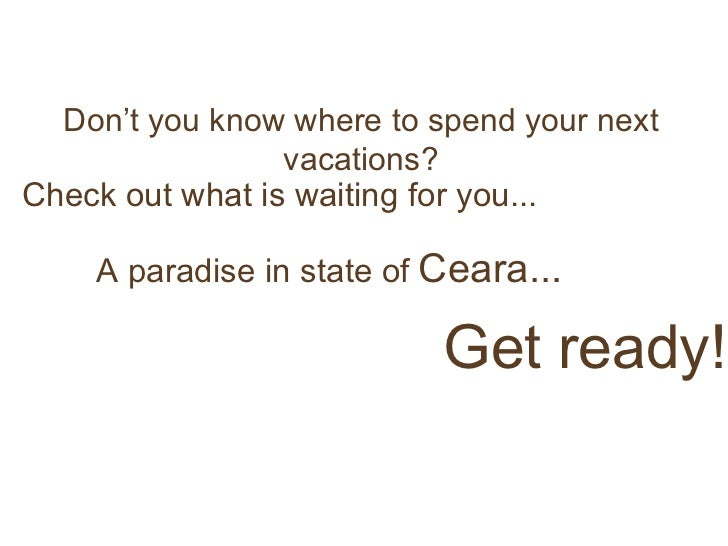 Don't you know where to spend your next vacations? Check out what is waiting for you... A paradise in state of  Ceara...  ...