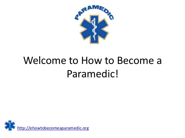 Welcome to How to Become a         Paramedic!http://ehowtobecomeaparamedic.org