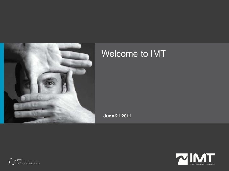 Welcome to IMT<br />June 21 2011<br />