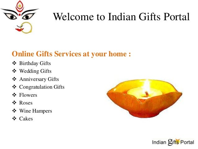 Welcome to Indian Gifts PortalOnline Gifts Services at your home :   Birthday Gifts   Wedding Gifts   Anniversary Gifts...