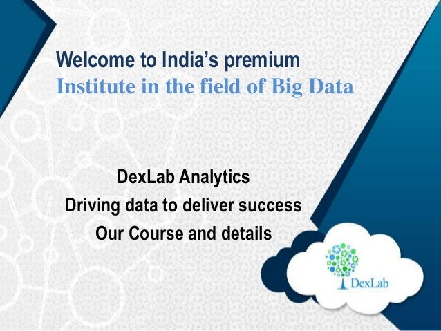 Welcome to India's premium Institute in the field of Big Data DexLab Analytics Driving data to deliver success Our Course ...