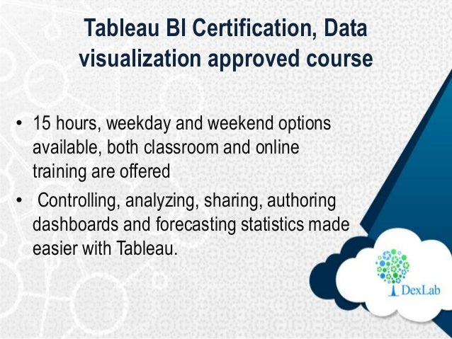 Tableau BI Certification, Data visualization approved course • 15 hours, weekday and weekend options available, both class...