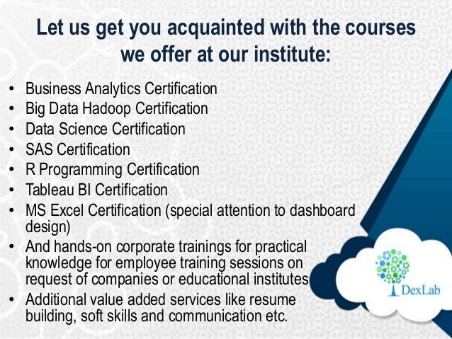Let us get you acquainted with the courses we offer at our institute: • Business Analytics Certification • Big Data Hadoop...