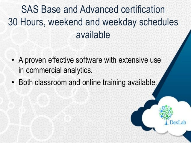 SAS Base and Advanced certification 30 Hours, weekend and weekday schedules available • A proven effective software with e...