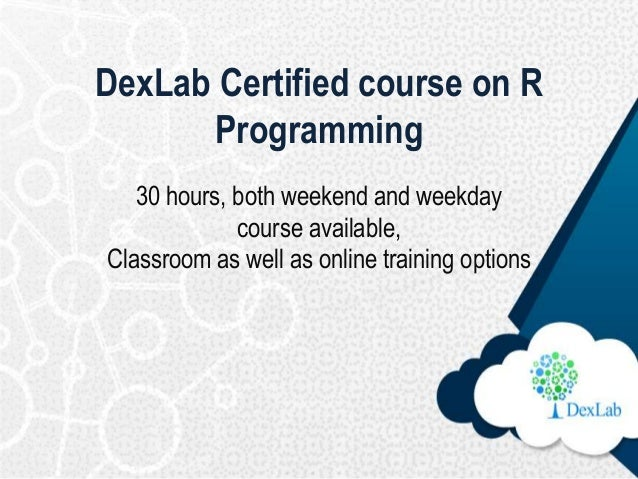 DexLab Certified course on R Programming 30 hours, both weekend and weekday course available, Classroom as well as online ...