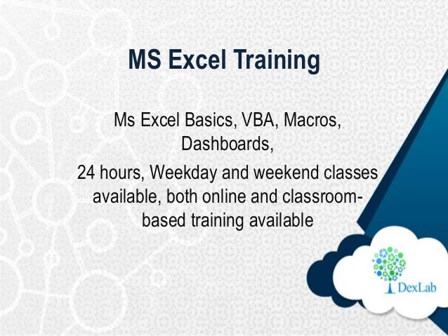 MS Excel Training Ms Excel Basics, VBA, Macros, Dashboards, 24 hours, Weekday and weekend classes available, both online a...