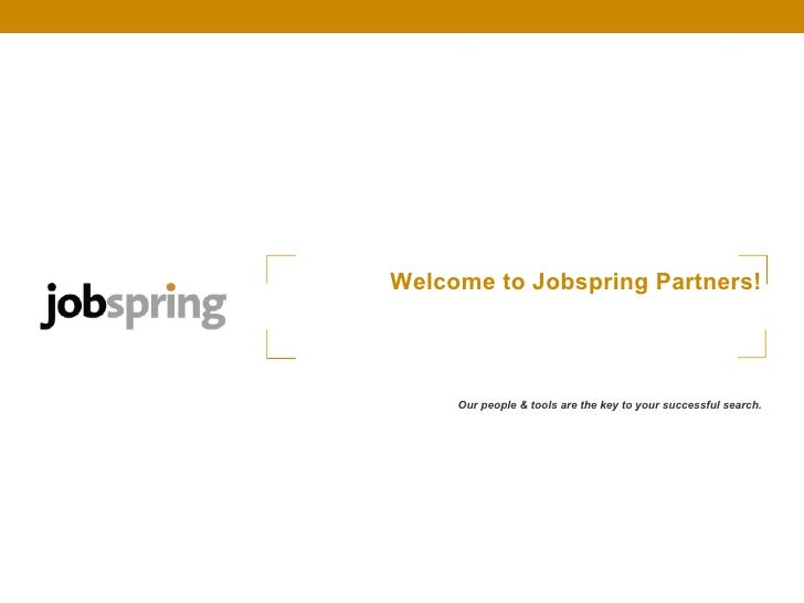 Welcome to Jobspring Partners! Our people & tools are the key to your successful search.